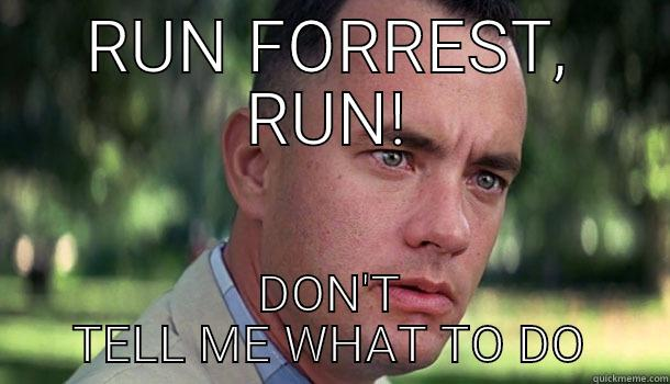 RUN FORREST, RUN! DON'T TELL ME WHAT TO DO Offensive Forrest Gump