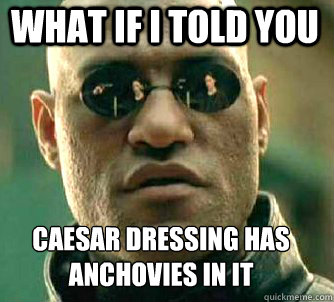 What If I Told You Caesar Dressing Has Anchovies In It Matrix