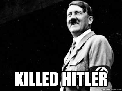 Killed Hitler -  Killed Hitler  Good guy hitler