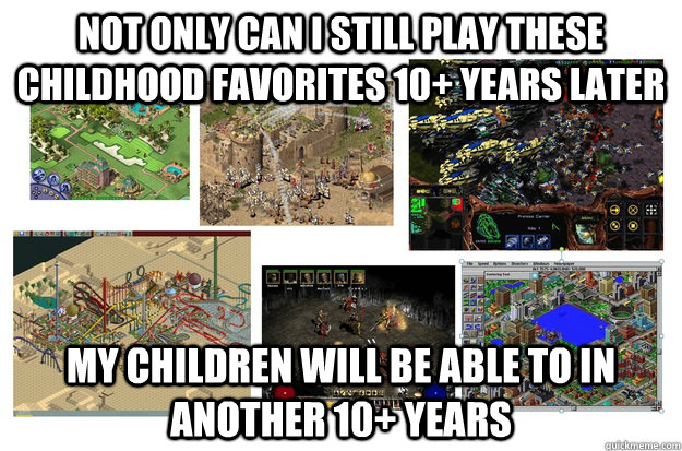 Not only can I still play these childhood favorites 10+ years later My children will be able to in another 10+ years - Not only can I still play these childhood favorites 10+ years later My children will be able to in another 10+ years  Misc