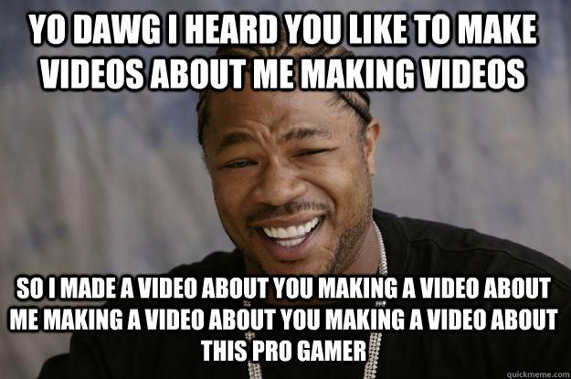 0a4de74927efb8902953ee994cccf6da6eb14f766c647bcf05a57a1668728cf9 xzibit meme memes quickmeme,Make A Video Meme
