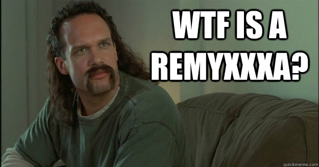 WTF is a ReMYXXXA?  Office Space Meme