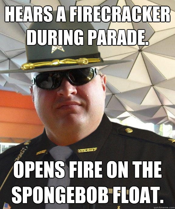 Hears a firecracker during parade. Opens fire on the Spongebob float.