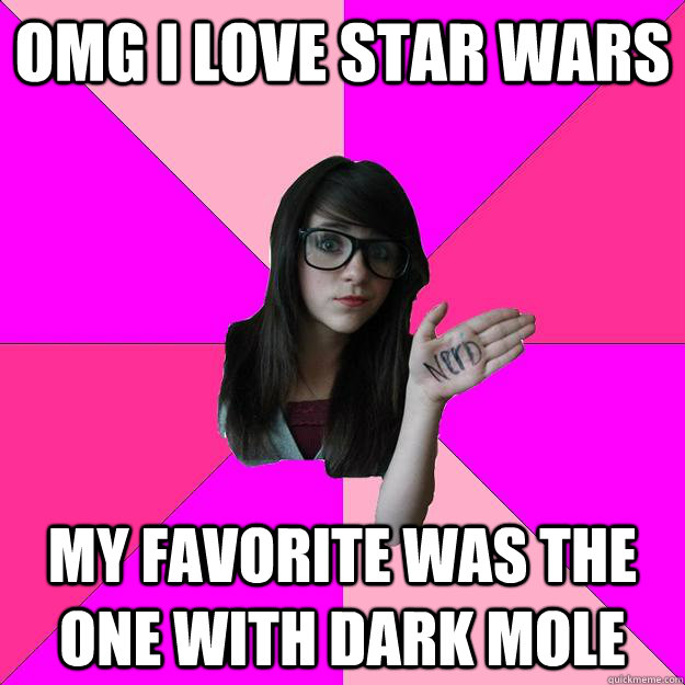 omg i love star wars my favorite was the one with dark mole - omg i love star wars my favorite was the one with dark mole  Idiot Nerd Girl