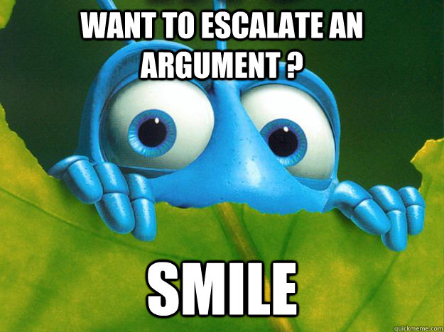 Want to escalate an argument ? smile