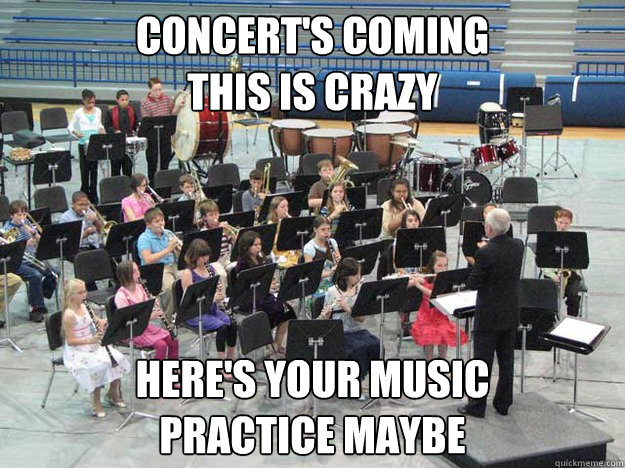 Concert's coming This is crazy  Here's your music Practice maybe - Concert's coming This is crazy  Here's your music Practice maybe  Band Nerd