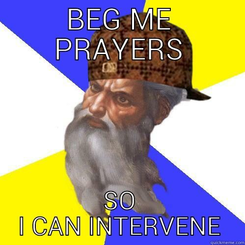 BEG ME PRAYERS SO I CAN INTERVENE Scumbag God is an SBF