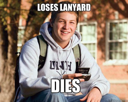 Loses Lanyard Dies - Loses Lanyard Dies  College Freshman