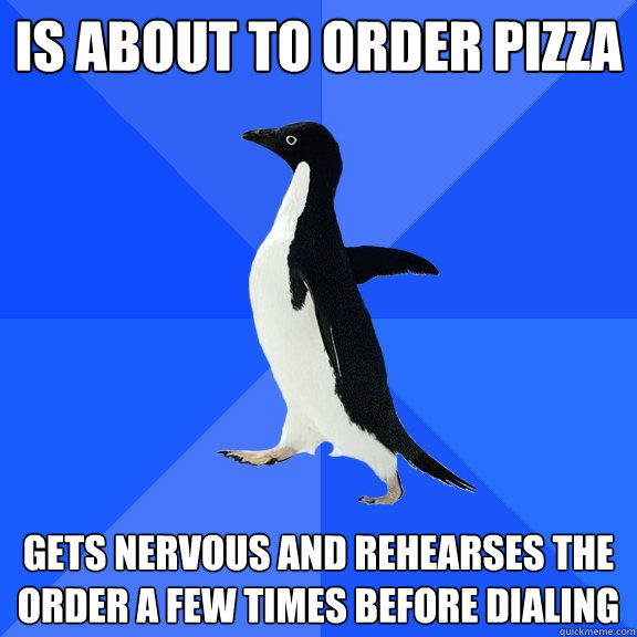 is About to Order Pizza Gets nervous and rehearses the order a few times before dialing - is About to Order Pizza Gets nervous and rehearses the order a few times before dialing  Socially Awkward Penguin