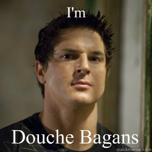 I'm  Douche Bagans