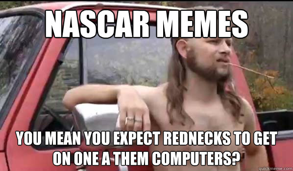 Funny Nascar Memes Nascar Memes You Mean You