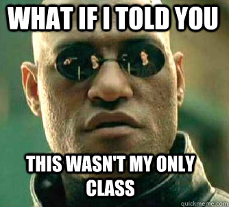 what if i told you this wasn't my only class - what if i told you this wasn't my only class  Matrix Morpheus