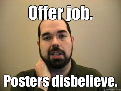 Offer job. Posters disbelieve.  Frustrated Lesswrong Guy