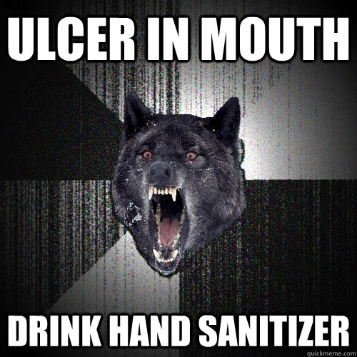 ulcer in mouth Drink hand sanitizer - ulcer in mouth Drink hand sanitizer  Insanity Wolf