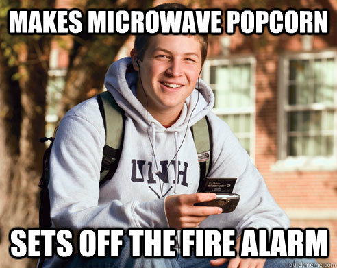 Makes microwave popcorn sets off the fire alarm - Makes microwave popcorn sets off the fire alarm  College Freshman