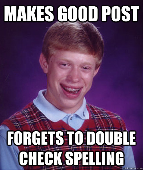 Makes good post forgets to double check spelling - Makes good post forgets to double check spelling  Bad Luck Brian