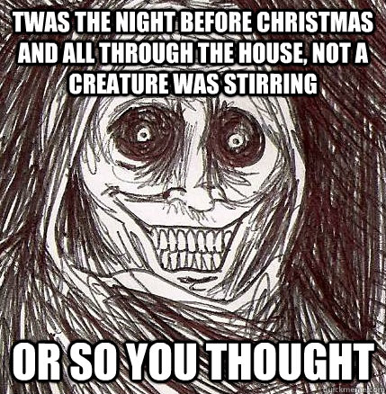 twas the night before christmas and all through the house not a creature was stirring or so you thought - Twas The Night Before Christmas Funny