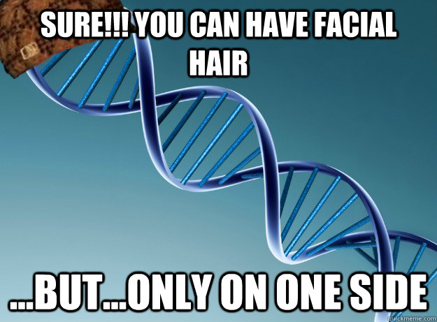 SURE!!! You can have facial hair ...but...only on one side - SURE!!! You can have facial hair ...but...only on one side  Scumbag Genetics