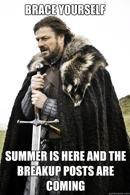 brace yourself summer is here and the breakup posts are coming