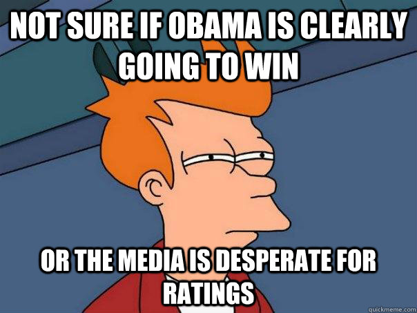 Not sure if Obama is clearly going to win or the media is desperate for ratings  - Not sure if Obama is clearly going to win or the media is desperate for ratings   Futurama Fry