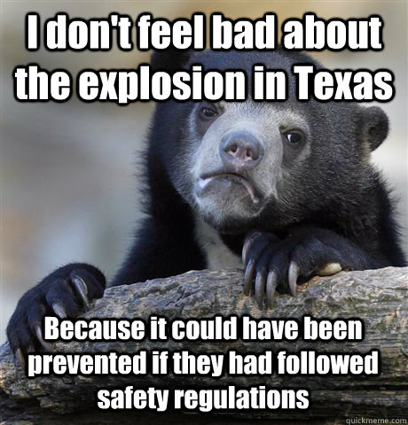 I don't feel bad about the explosion in Texas Because it could have been prevented if they had followed safety regulations - I don't feel bad about the explosion in Texas Because it could have been prevented if they had followed safety regulations  Confession Bear