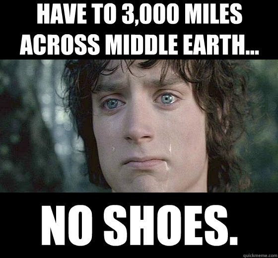 Have to 3,000 Miles Across Middle Earth... No Shoes.