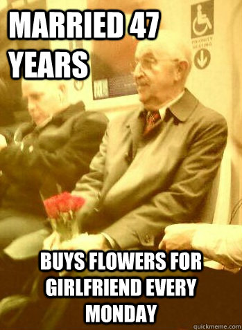 Married 47 years    buys flowers for girlfriend every monday