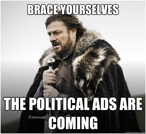 Brace Yourselves The Political ads are coming
