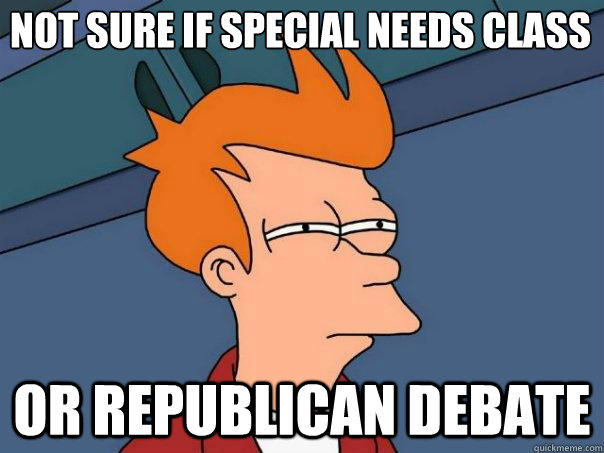 Not sure if special needs class Or republican debate - Not sure if special needs class Or republican debate  Futurama Fry
