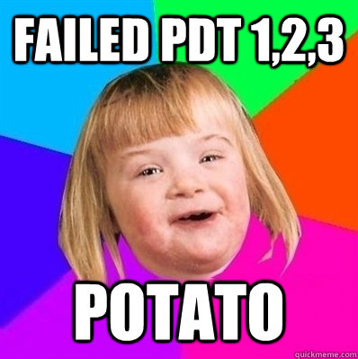 failed pdt 1,2,3 potato - failed pdt 1,2,3 potato  Retard Girl