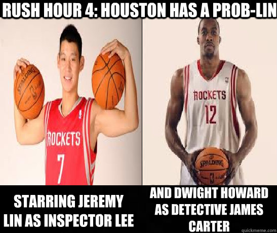 Rush Hour 4: Houston has a Prob-lin  starring Jeremy Lin as Inspector LEE  and Dwight Howard as Detective James Carter - Rush Hour 4: Houston has a Prob-lin  starring Jeremy Lin as Inspector LEE  and Dwight Howard as Detective James Carter  Rockets taxi meme