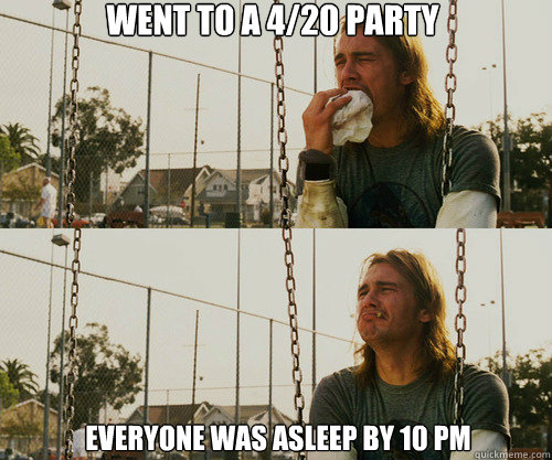 Went to a 4/20 party everyone was asleep by 10 pm