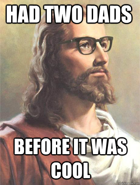 Had Two Dads Before it was cool  Hipster jesus