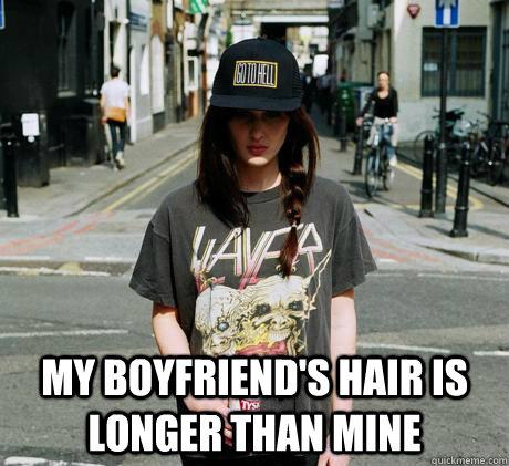 My boyfriend's hair is longer than mine  Female Metal Problems