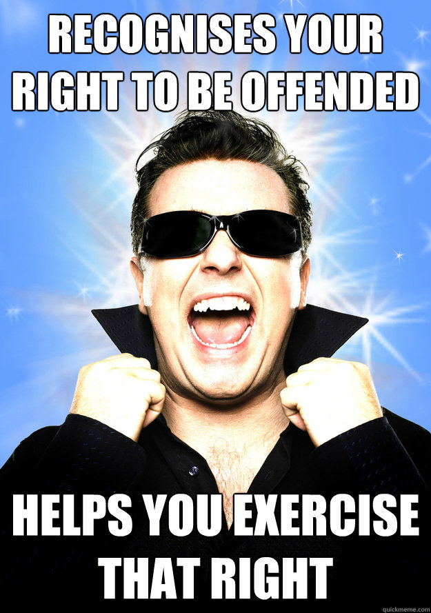 recognises your right to be offended helps you exercise that right  Good Guy Ricky Gervais