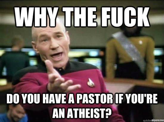 Why the fuck do you have a pastor if you're an atheist? - Why the fuck do you have a pastor if you're an atheist?  Annoyed Picard HD