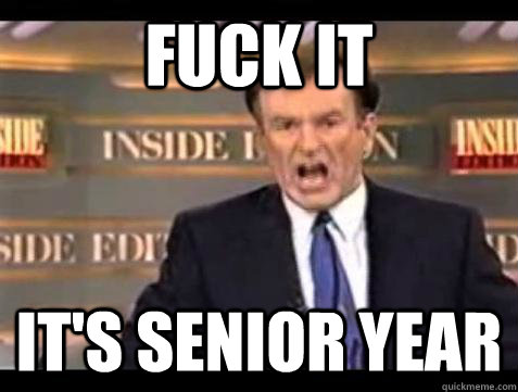 Fuck it It's Senior Year - Fuck it It's Senior Year  Bill OReilly Fuck It