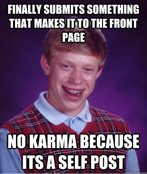 Finally submits something that makes it to the front page No karma because its a self post - Finally submits something that makes it to the front page No karma because its a self post  Bad Luck Brian