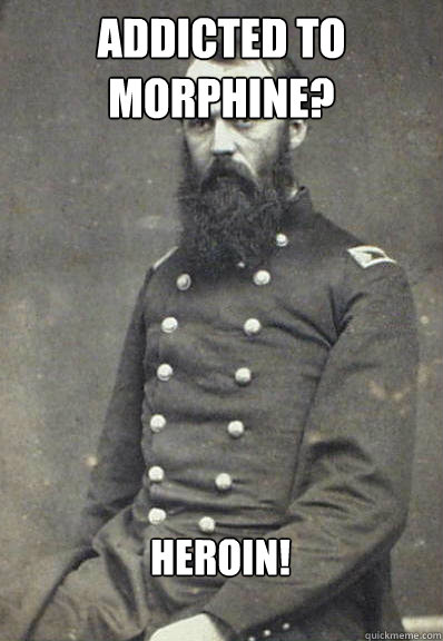 Addicted to Morphine? Heroin!  Civil War Doctor