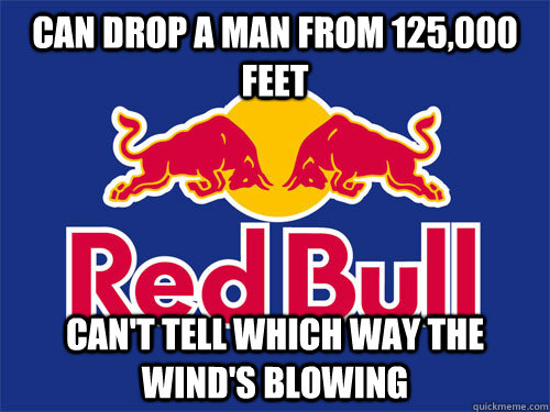 Can drop a man from 125,000 feet can't tell which way the wind's blowing - Can drop a man from 125,000 feet can't tell which way the wind's blowing  Amazing RedBull