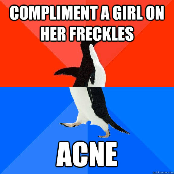 compliment a girl on her freckles acne - compliment a girl on her freckles acne  Socially Awesome Awkward Penguin