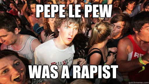 Pepe le pew   was a rapist  - Pepe le pew   was a rapist   Sudden Clarity Clarence