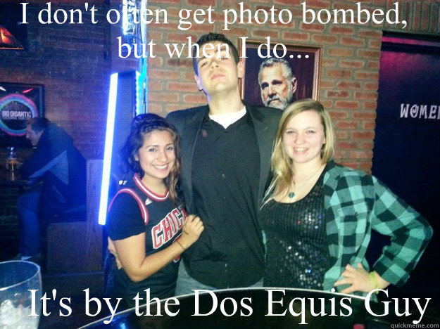 I don't often get photo bombed, but when I do... It's by the Dos Equis Guy - I don't often get photo bombed, but when I do... It's by the Dos Equis Guy  Misc