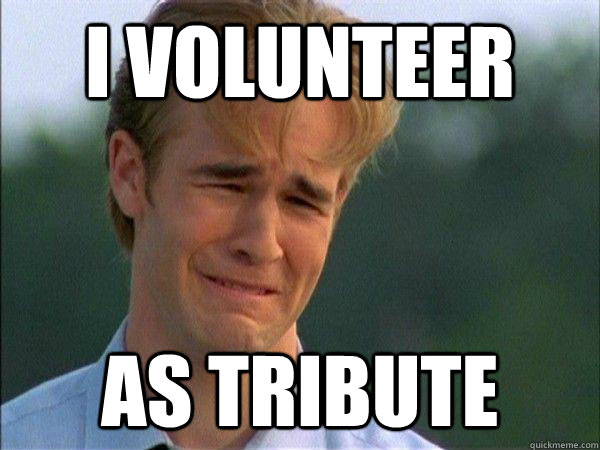 I Volunteer As Tribute Meme