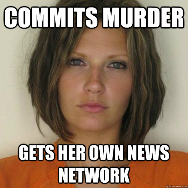 Commits Murder Gets her own news network - Commits Murder Gets her own news network  Attractive Convict