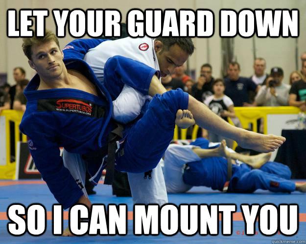 Let your guard down so I can mount you  Ridiculously Photogenic Jiu Jitsu Guy