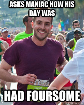 Asks Maniac how his day was Had foursome - Asks Maniac how his day was Had foursome  Ridiculously photogenic guy