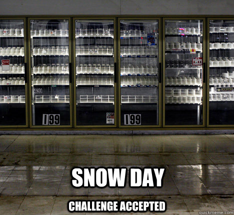 Snow Day Challenge Accepted   Snow Day