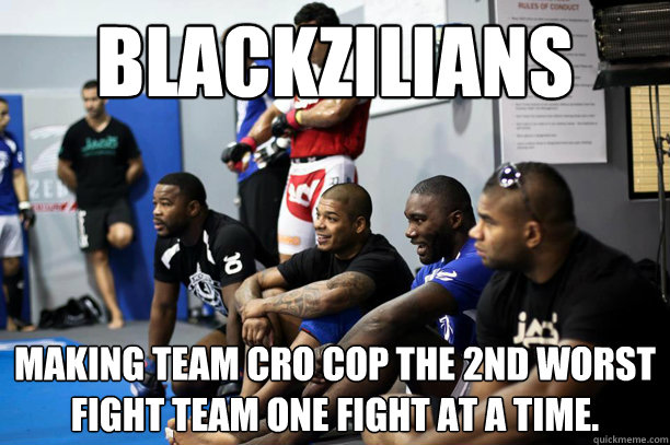 Blackzilians making Team Cro Cop the 2nd worst fight team one fight at a time.  blackziliansworking