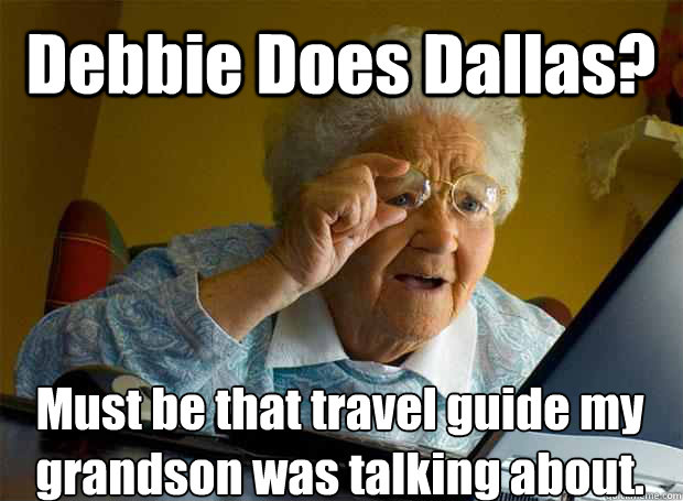 0b0b25ac48c8bd8ee1033b3a060aa7fba933331ac8521aeef144629edba23bc8 debbie does dallas? must be that travel guide my grandson was